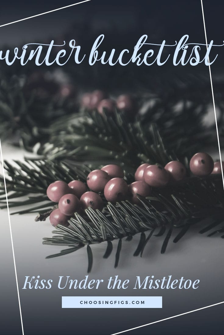 KISS UNDER THE MISTLETOE | Winter Bucket List Ideas: 50 Things to do in Winter