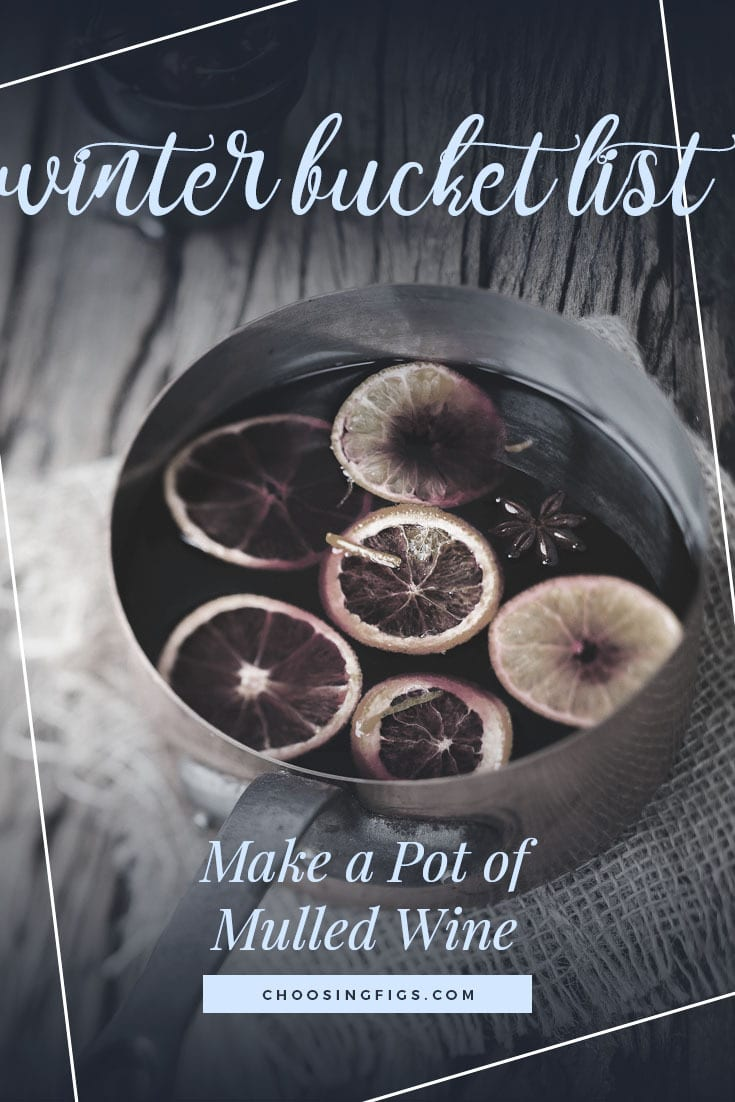 MAKE A POT OF MULLED WINE | Winter Bucket List Ideas: 50 Things to do in Winter