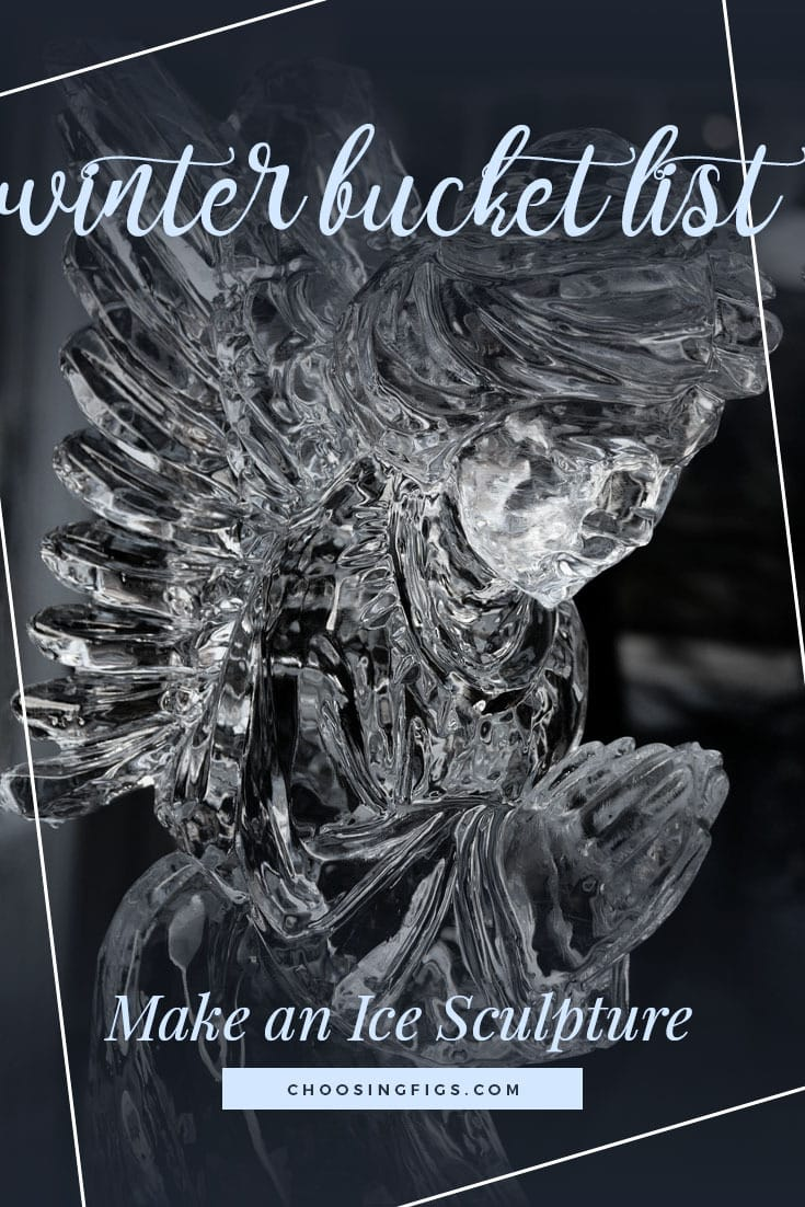 MAKE AN ICE SCULPTURE | Winter Bucket List Ideas: 50 Things to do in Winter