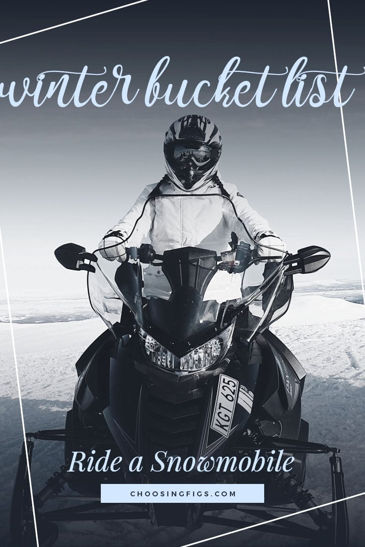 RIDE A SNOWMOBILE | Winter Bucket List Ideas: 50 Things to do in Winter