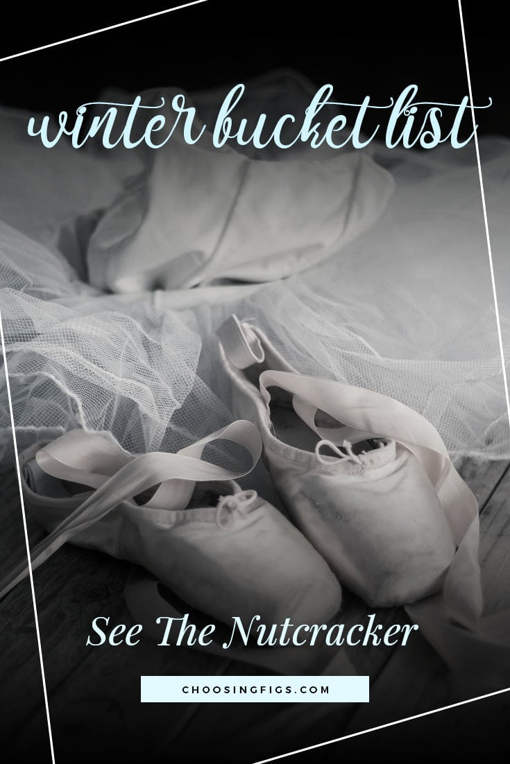 SEE THE NUTCRACKER | Winter Bucket List Ideas: 50 Things to do in Winter