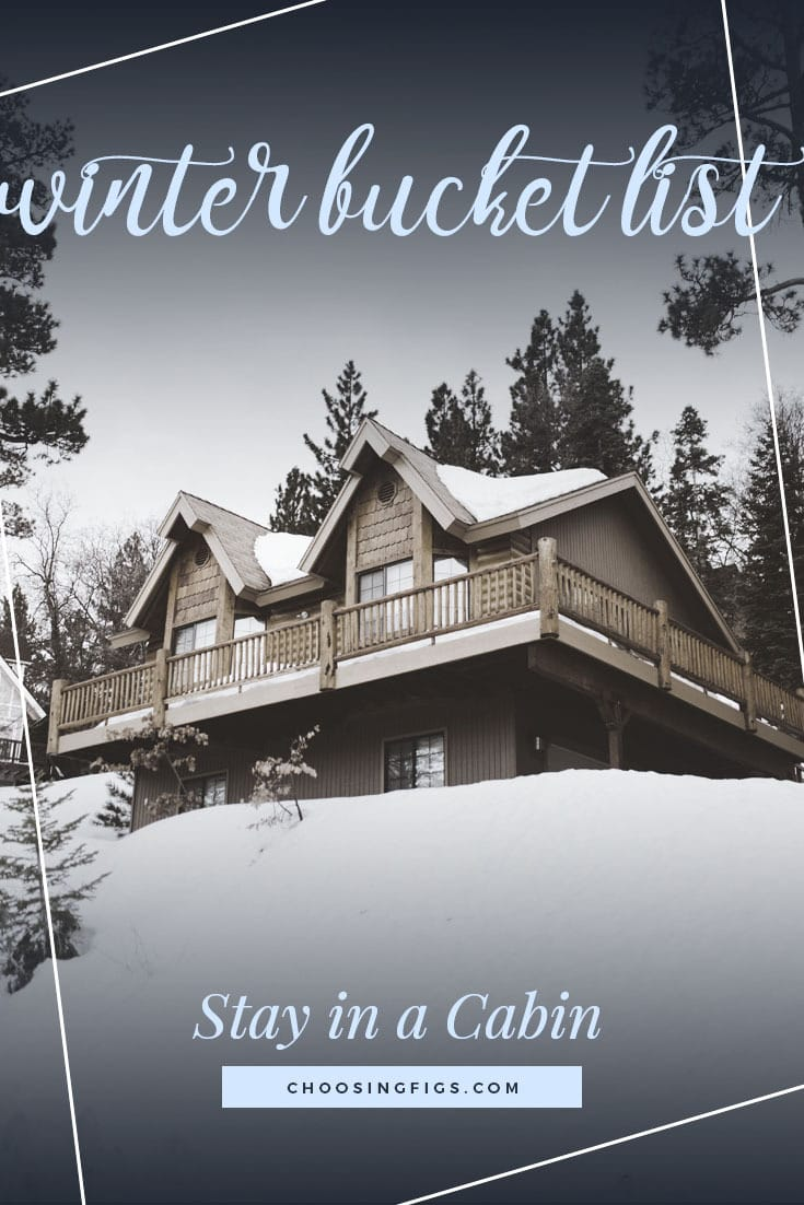 STAY IN A CABIN | Winter Bucket List Ideas: 50 Things to do in Winter