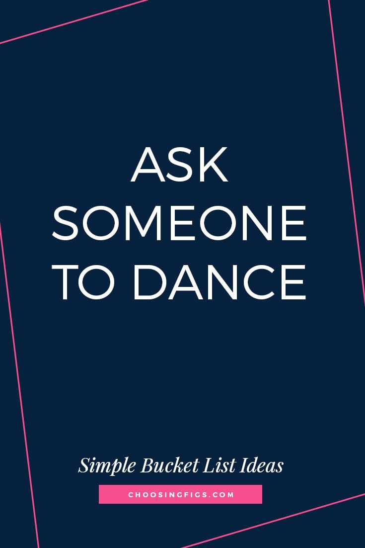 ASK SOMEONE TO DANCE | 50 Simple Bucket List Ideas to Do Right Now