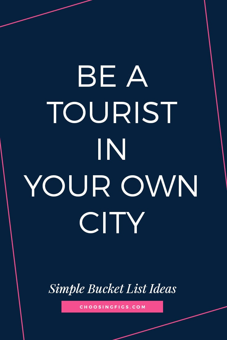Be a Tourist in Your Own City | 50 Simple Bucket List Ideas to Do Right Now