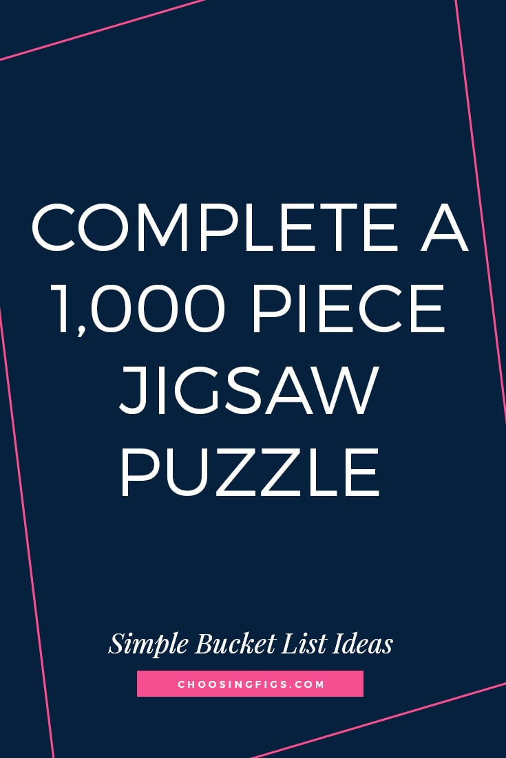 Complete a 1,000 Piece Jigsaw Puzzle | 50 Simple Bucket List Ideas to Do Right Now