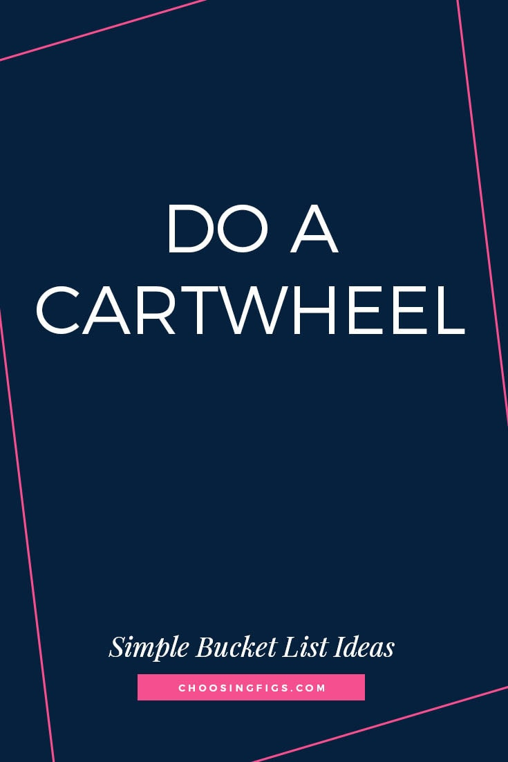 DO A CARTWHEEL | 50 Simple Bucket List Ideas to Do Right Now