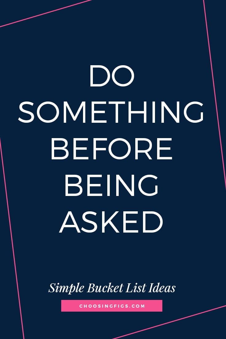 DO SOMETHING BEFORE BEING ASKED | 50 Simple Bucket List Ideas to Do Right Now