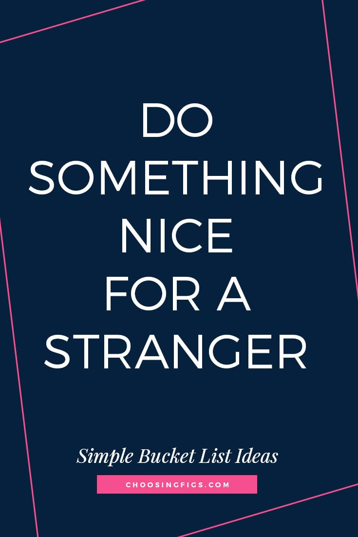 DO SOMETHING NICE FOR A STRANGER | 50 Simple Bucket List Ideas to Do Right Now