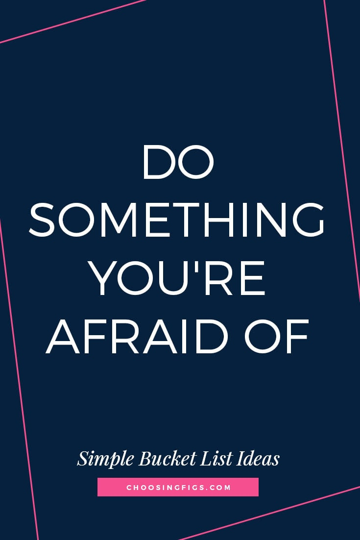 DO SOMETHING YOU'RE AFRAID OF | 50 Simple Bucket List Ideas to Do Right Now