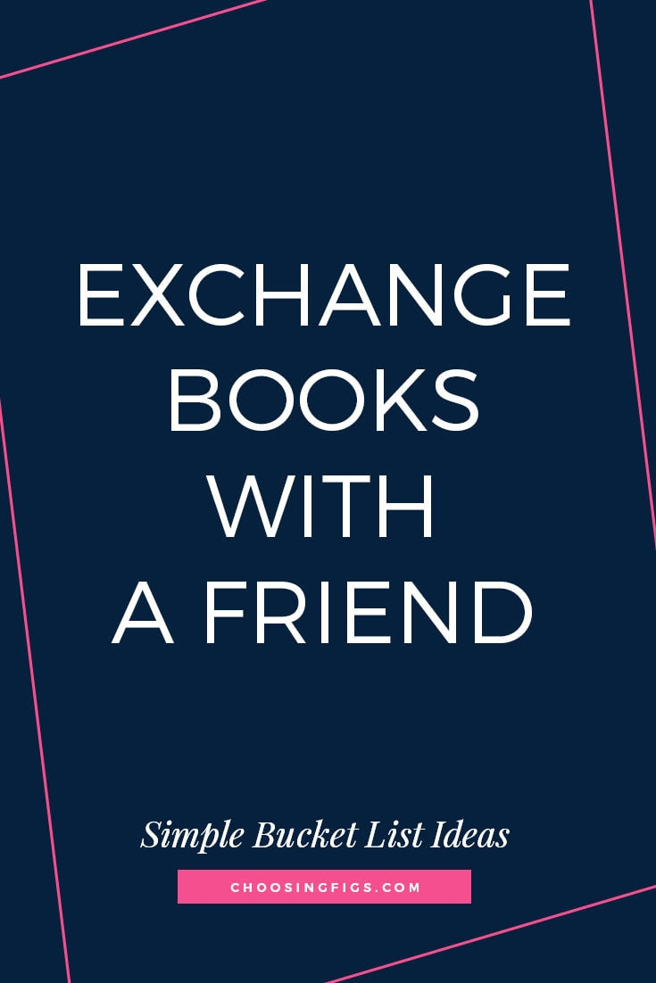 EXCHANGE BOOKS WITH A FRIEND | 50 Simple Bucket List Ideas to Do Right Now