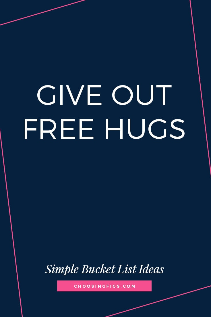 GIVE OUT FREE HUGS | 50 Simple Bucket List Ideas to Do Right Now