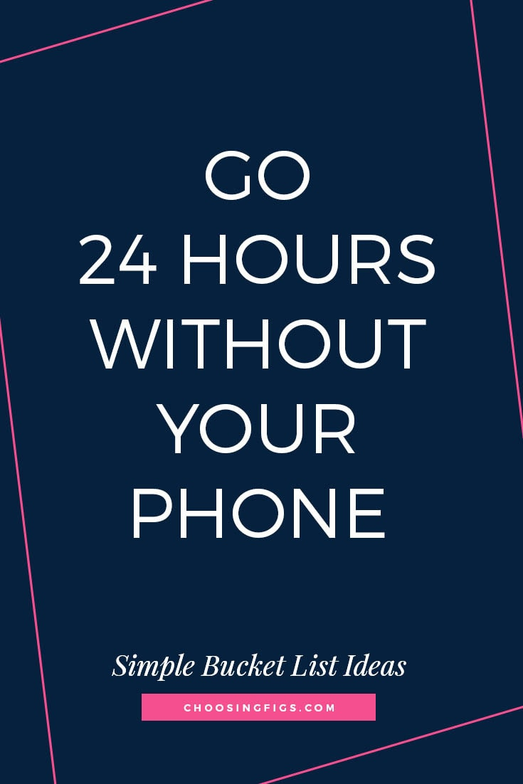 GO 24 HOURS WITHOUT YOUR PHONE | 50 Simple Bucket List Ideas to Do Right Now