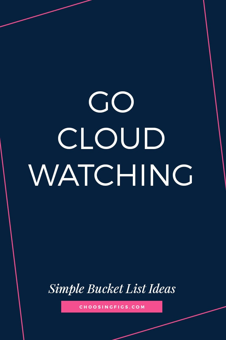 GO CLOUD WATCHING | 50 Simple Bucket List Ideas to Do Right Now