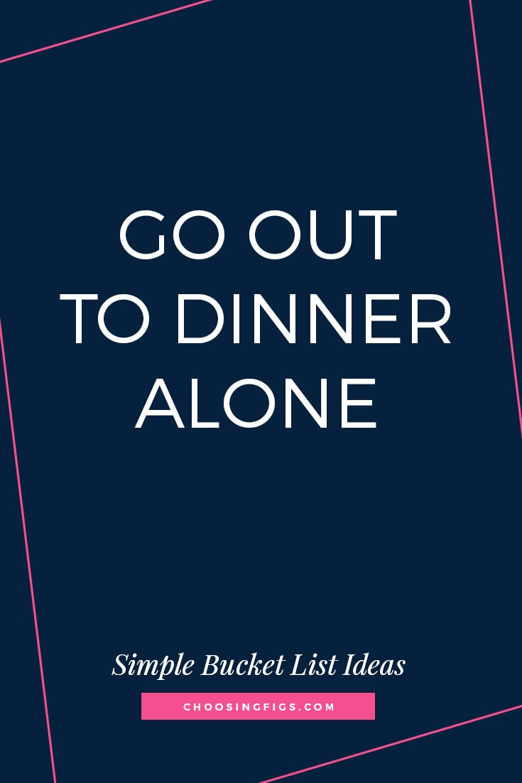 GO OUT TO DINNER ALONE | 50 Simple Bucket List Ideas to Do Right Now