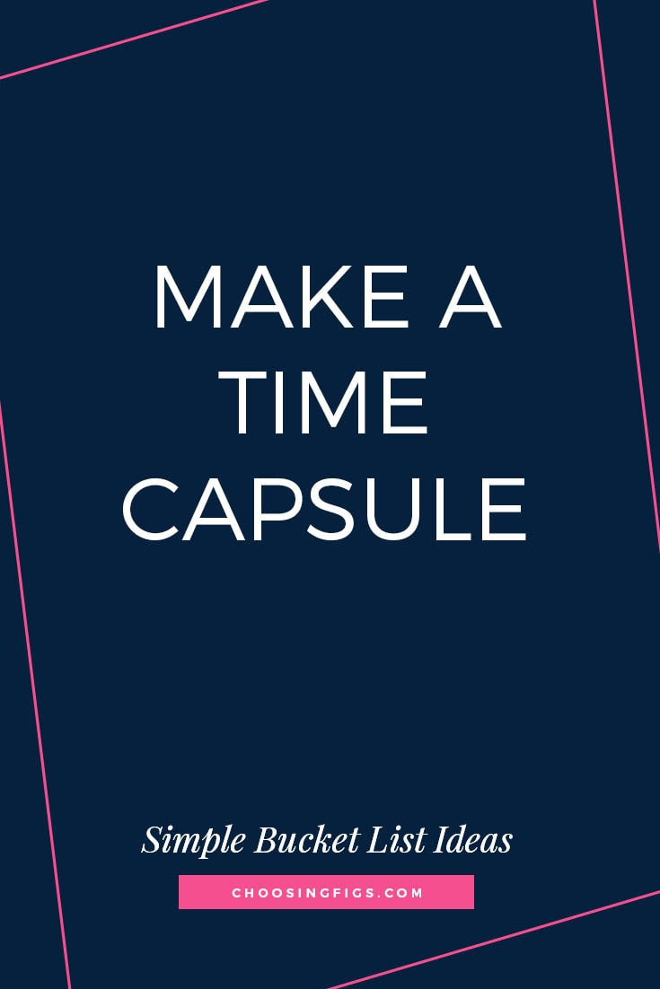 MAKE A TIME CAPSULE | 50 Simple Bucket List Ideas to Do Right Now