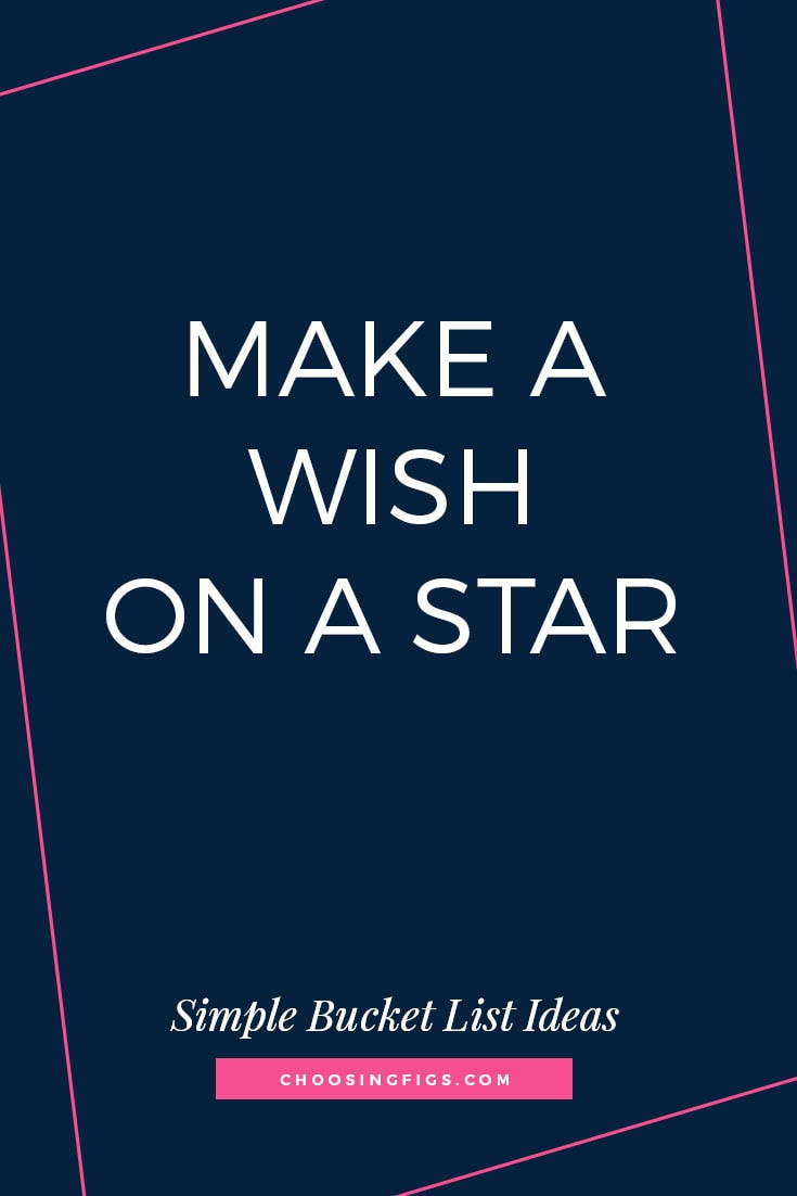 MAKE A WISH ON A STAR | 50 Simple Bucket List Ideas to Do Right Now