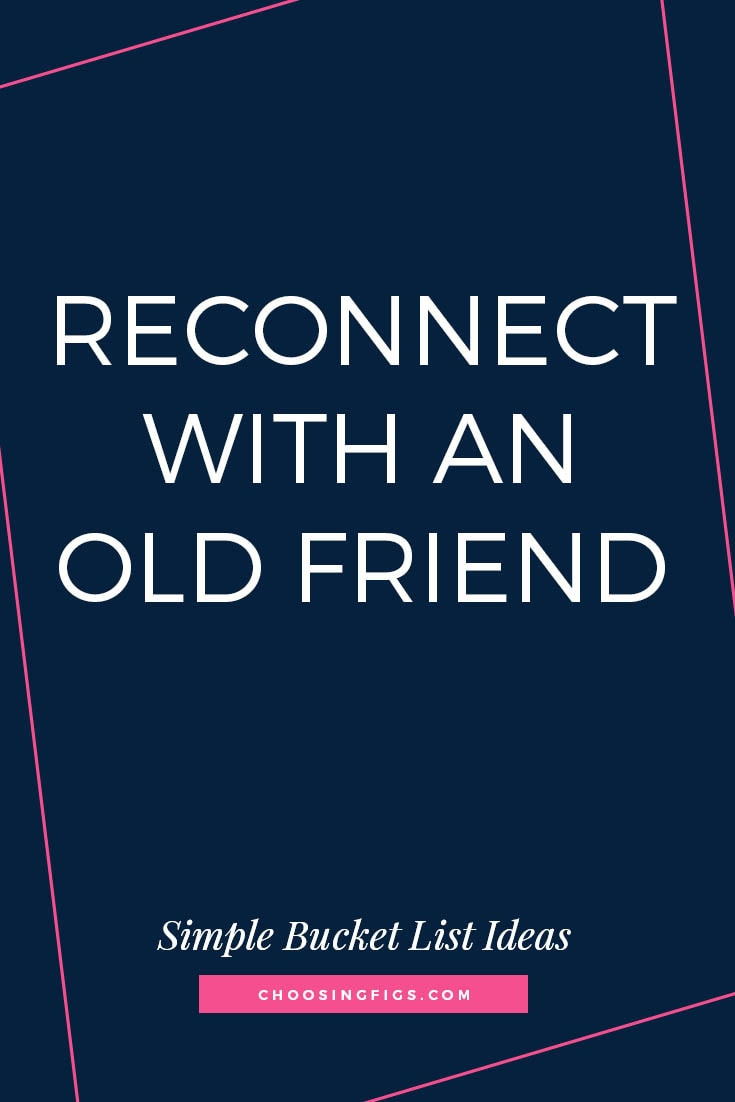 RECONNECT WITH AN OLD FRIEND | 50 Simple Bucket List Ideas to Do Right Now