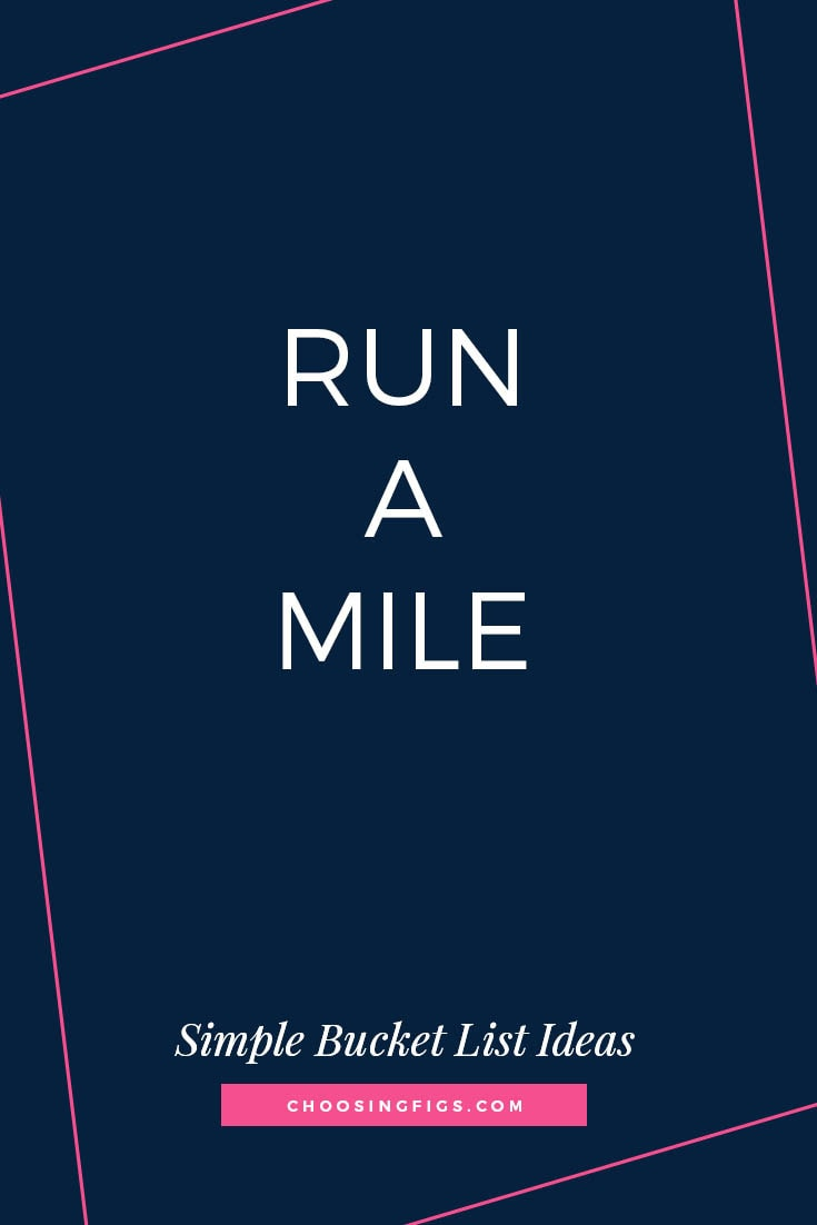 RUN A MILE | 50 Simple Bucket List Ideas to Do Right Now