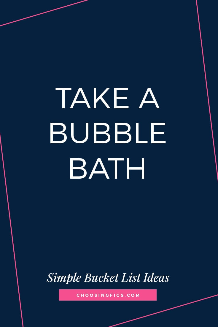 TAKE A BUBBLE BATH | 50 Simple Bucket List Ideas to Do Right Now