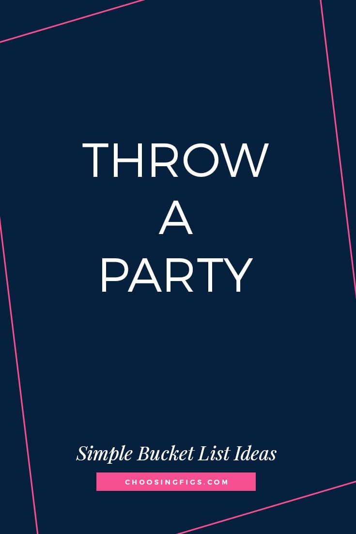 Throw a Party | 50 Simple Bucket List Ideas to Do Right Now