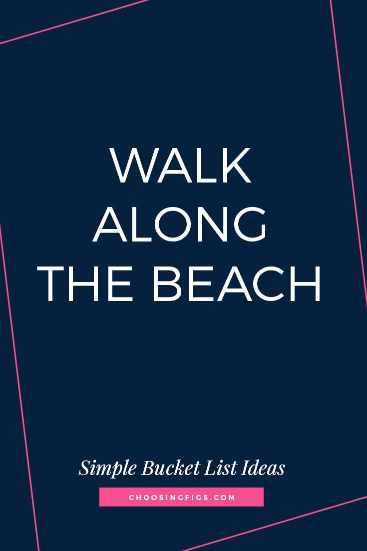 WALK ALONG THE BEACH | 50 Simple Bucket List Ideas to Do Right Now