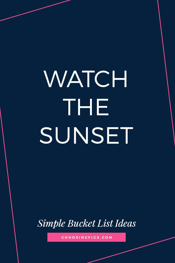 WATCH THE SUNSET | 50 Simple Bucket List Ideas to Do Right Now