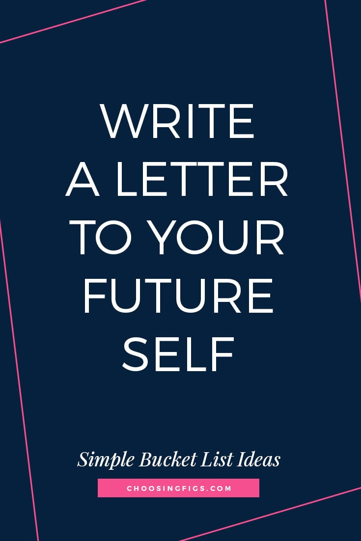 WRITE A LETTER TO YOUR FUTURE SELF | 50 Simple Bucket List Ideas to Do Right Now