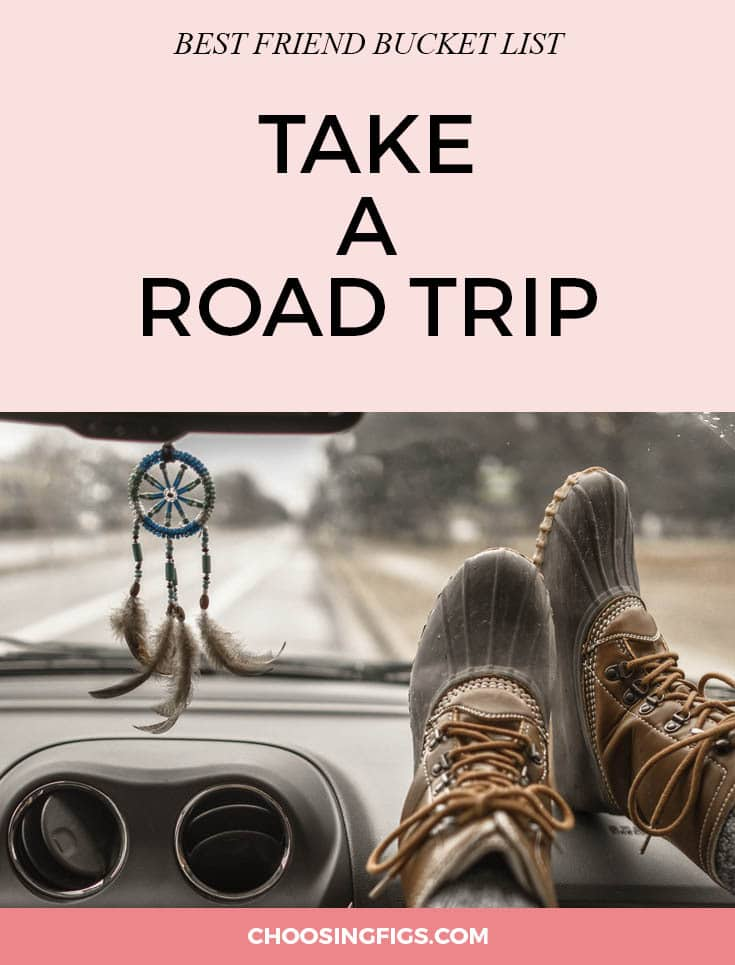 BEST FRIEND BUCKET LIST: Take a road trip with your best friend. ROAD TRIP! Hop in the car with your bestie and hit the open road. Whether you're driving across the state or driving across the country, road trips are always better with friends. Where will your road trip take you? Things to do with your best friend.