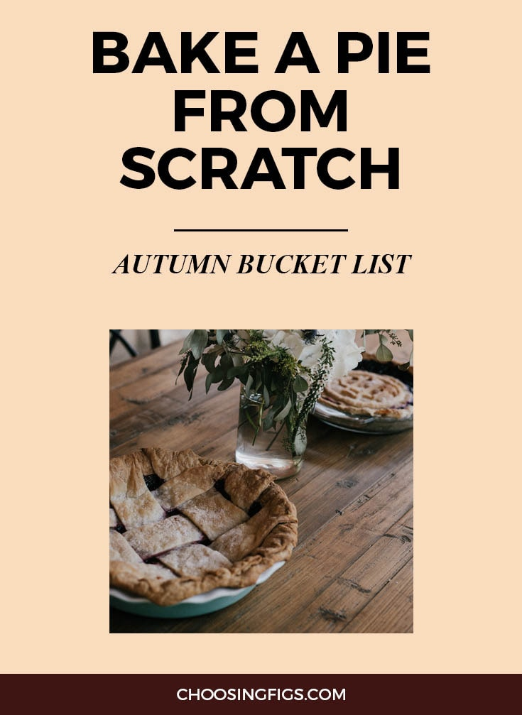 BAKE A PIE FROM SCRATCH | Autumn Bucket List: 50 Things to do in Fall