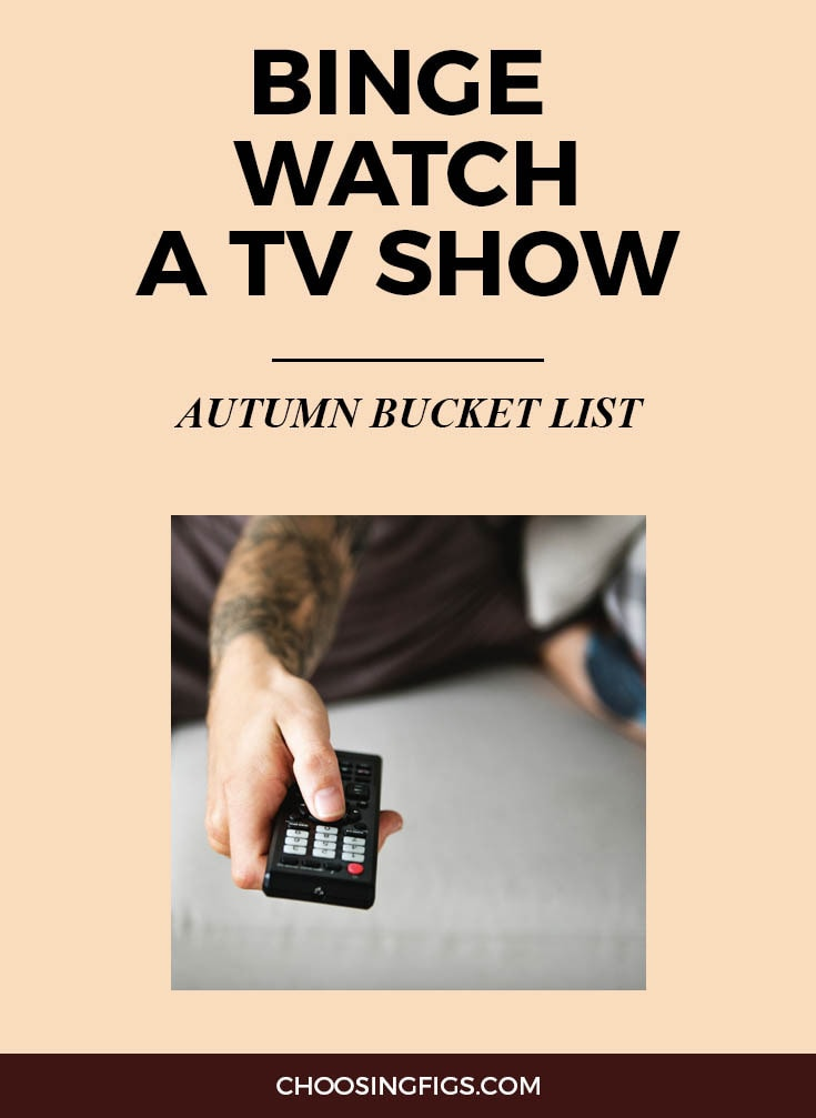 BINGE WATCH A TV SHOW | Autumn Bucket List: 50 Things to do in Fall
