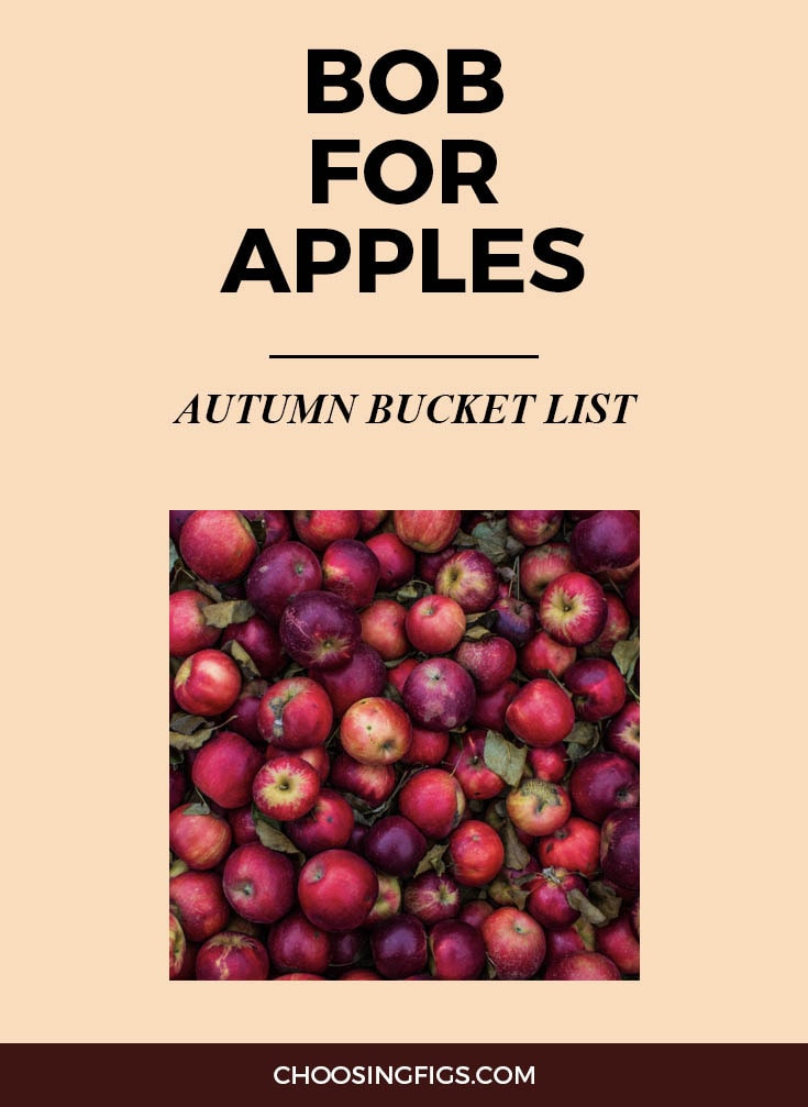 BOB FOR APPLES | Autumn Bucket List: 50 Things to do in Fall