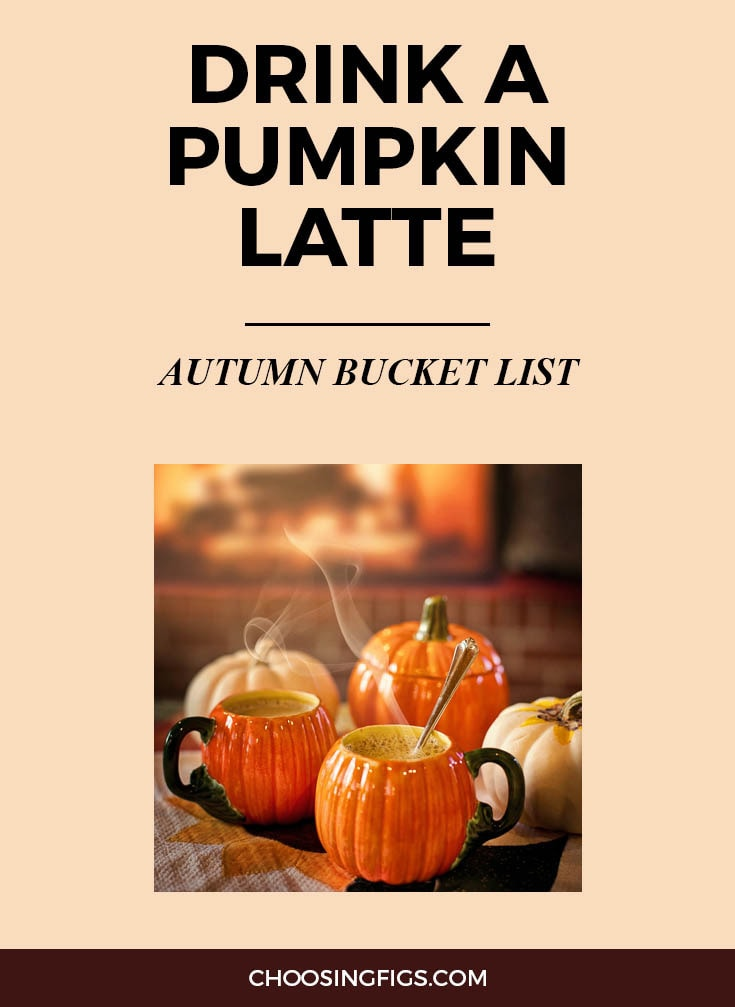 DRINK A PUMPKIN SPICE LATTE | Autumn Bucket List: 50 Things to do in Fall
