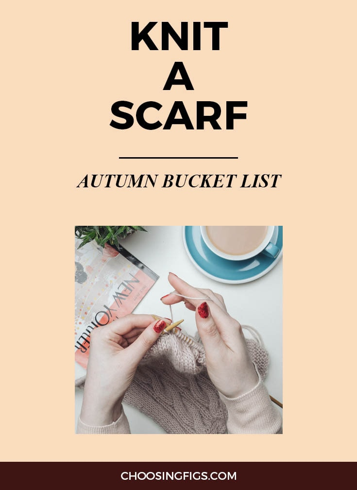 KNIT A SCARF | Autumn Bucket List: 50 Things to do in Fall