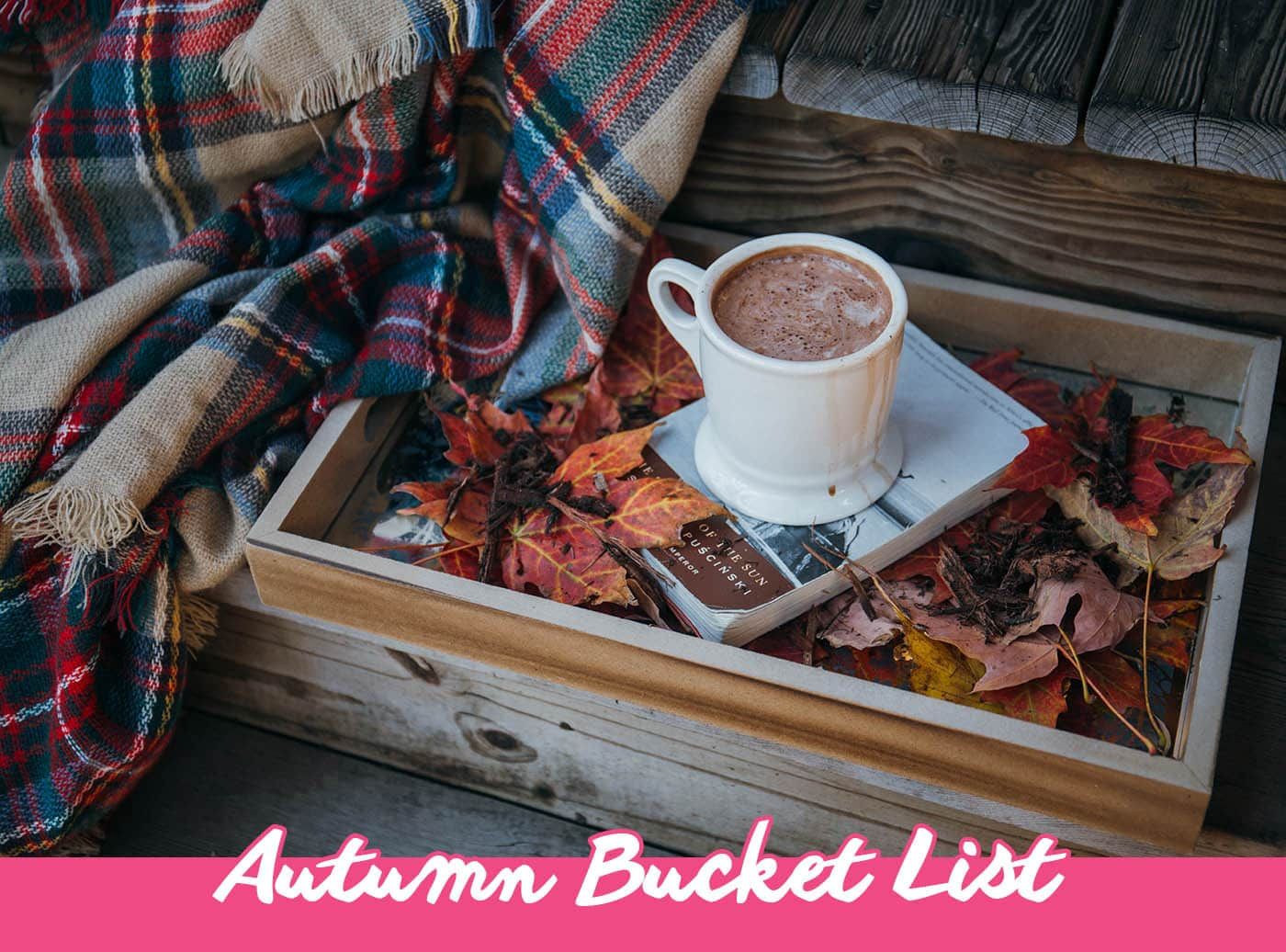 Autumn Bucket List - Things to do in Fall | Bucket List Inspiration & Ideas