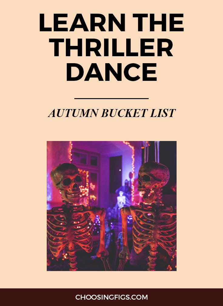 LEARN THE THRILLER DANCE | Autumn Bucket List: 50 Things to do in Fall