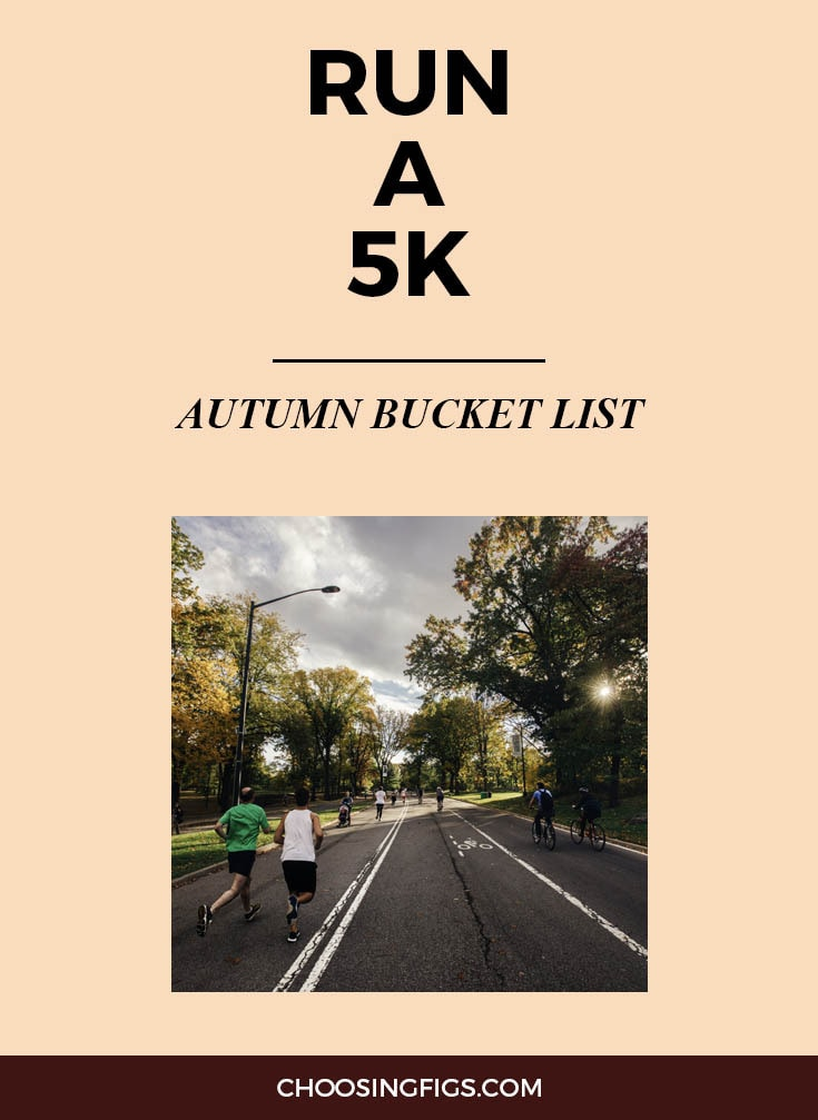 RUN A 5K | Autumn Bucket List: 50 Things to do in Fall
