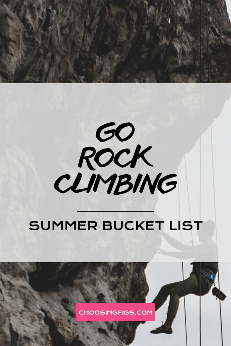 GO ROCK CLIMBING | Summer Bucket List Ideas: 50 Things to do in Summer
