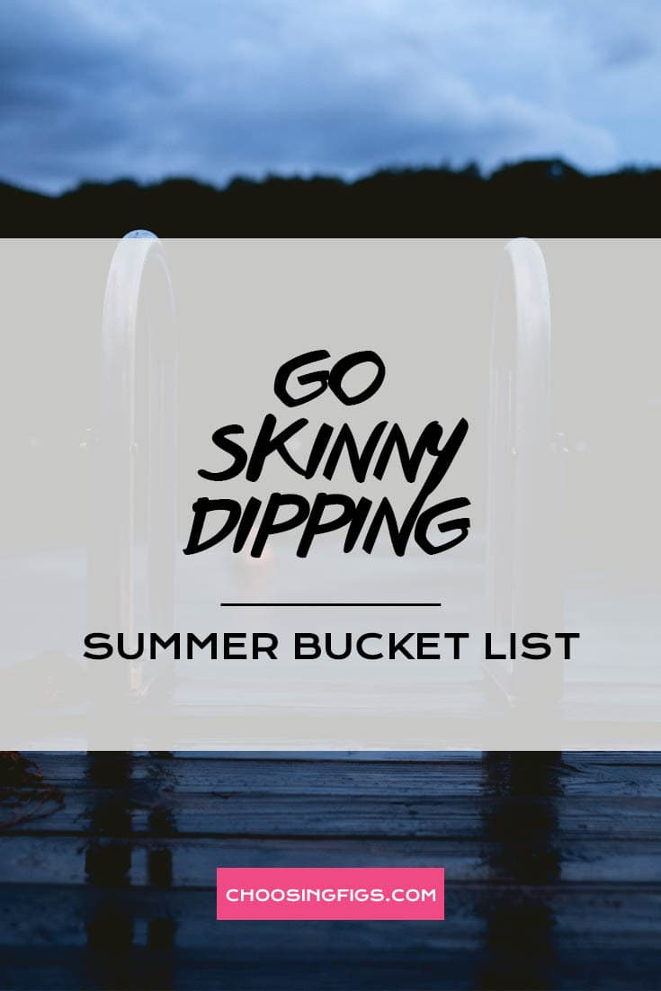GO SKINNY DIPPING | Summer Bucket List Ideas: 50 Things to do in Summer