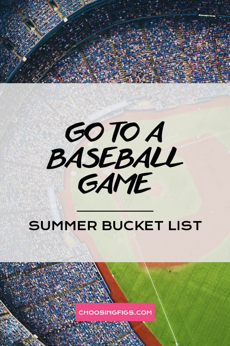 GO TO A BASEBALL GAME | Summer Bucket List Ideas: 50 Things to do in Summer