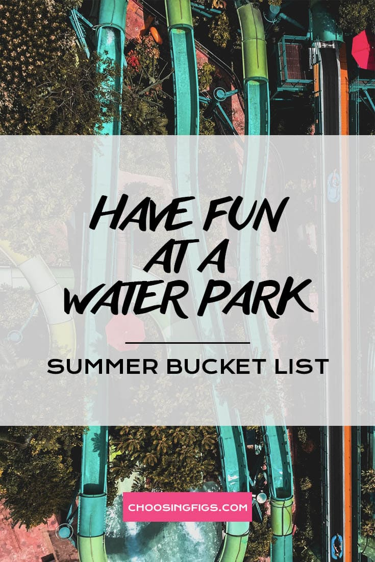 HAVE FUN AT A WATER PARK | Summer Bucket List Ideas: 50 Things to do in Summer