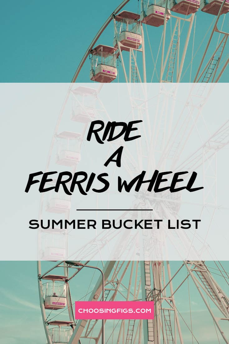 RIDE A FERRIS WHEEL | Summer Bucket List Ideas: 50 Things to do in Summer