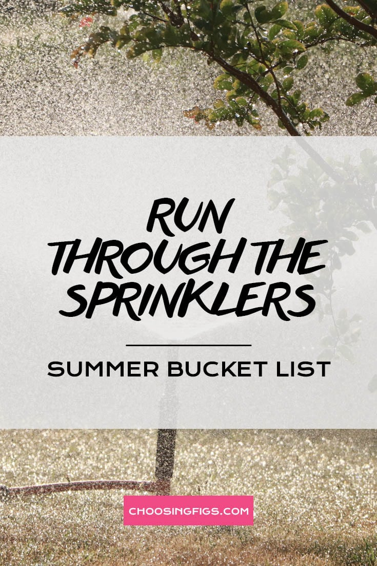 RUN THROUGH THE SPRINKLERS | Summer Bucket List Ideas: 50 Things to do in Summer