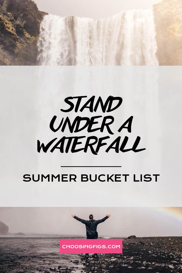 STAND UNDER A WATERFALL | Summer Bucket List Ideas: 50 Things to do in Summer