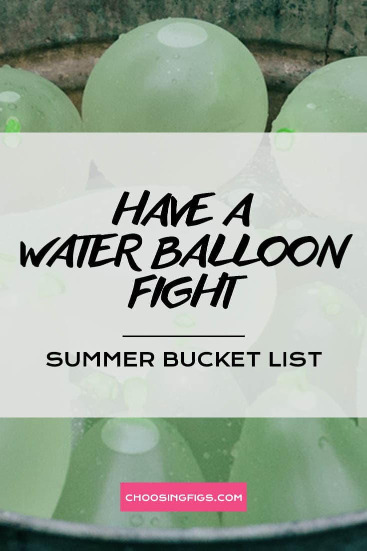 HAVE A WATER BALLOON FIGHT | Summer Bucket List Ideas: 50 Things to do in Summer