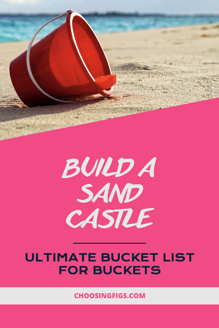 Build a sand castle. Ultimate Bucket List Ideas for Buckets.