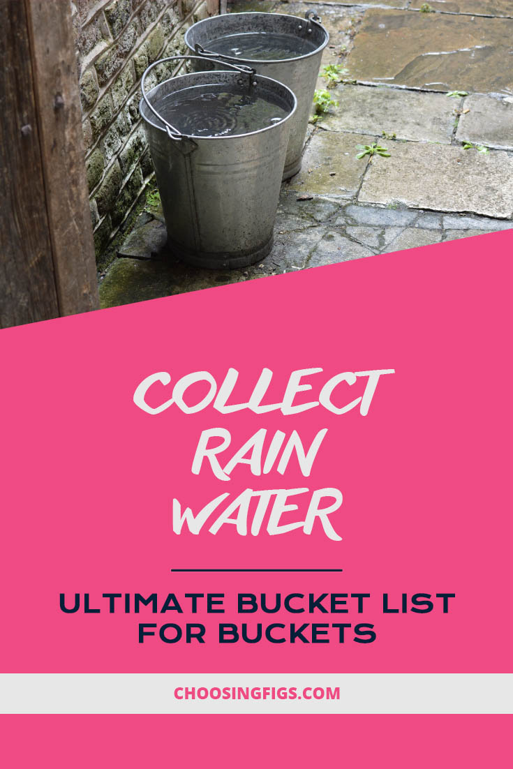 Collect rain water. Ultimate Bucket List Ideas for Buckets.