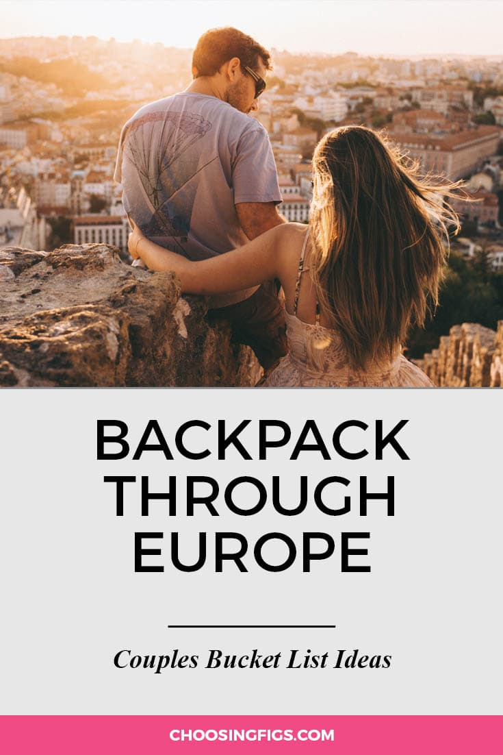 Go backpacking through Europe. | 100 Couples Bucket List Ideas | Bucket List Ideas for Couples | Relationship Goals