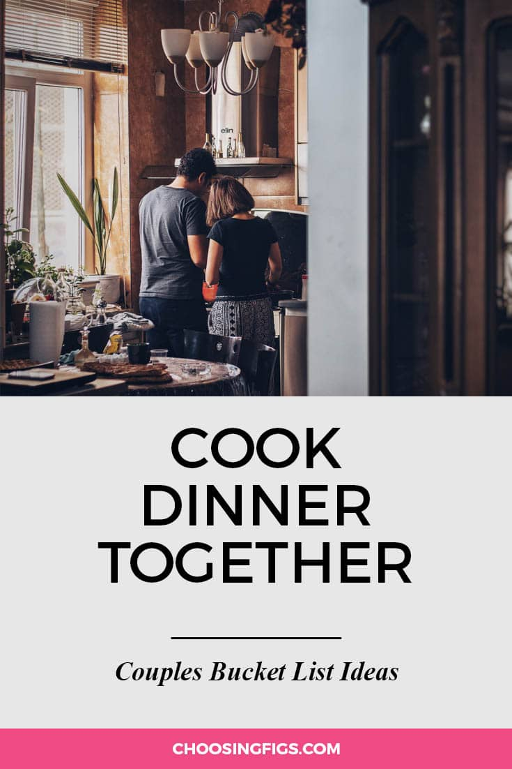 Cook dinner together. | 100 Couples Bucket List Ideas | Bucket List Ideas for Couples | Relationship Goals