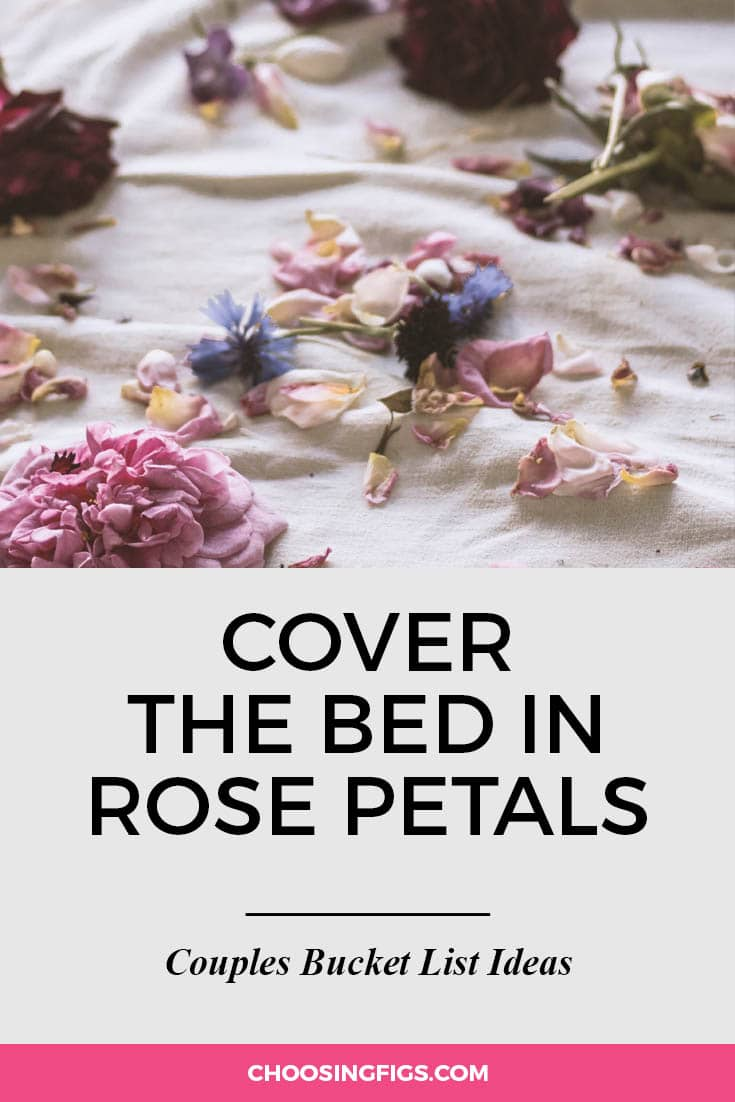 Cover the bed in rose petals. | 100 Couples Bucket List Ideas | Bucket List Ideas for Couples | Relationship Goals