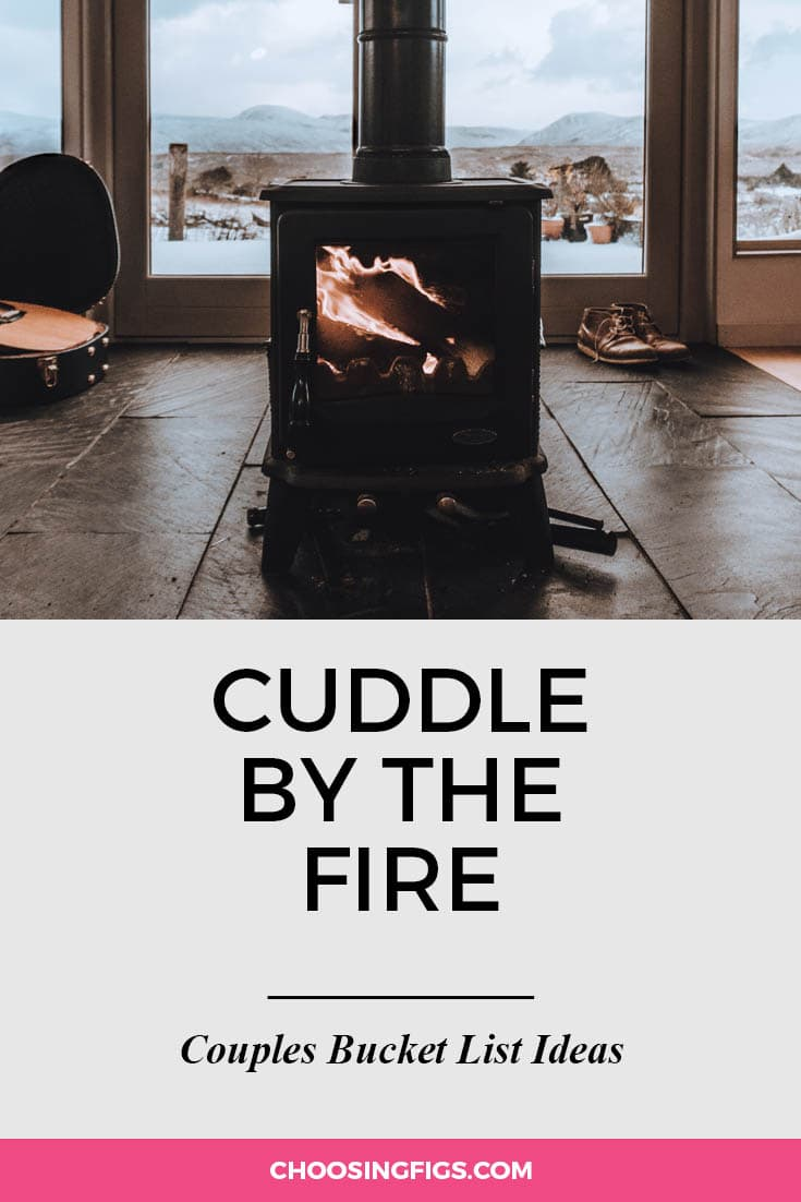 Cuddle by the fire. | 100 Couples Bucket List Ideas | Bucket List Ideas for Couples | Relationship Goals